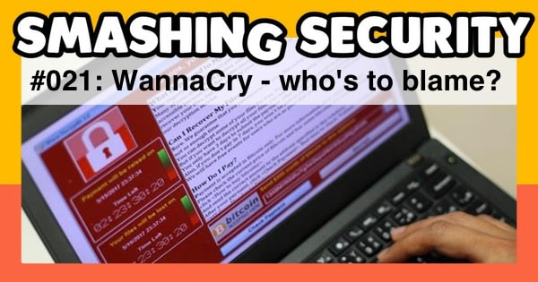 "Smashing Security podcast: ""WannaCry - Who's to blame?"""