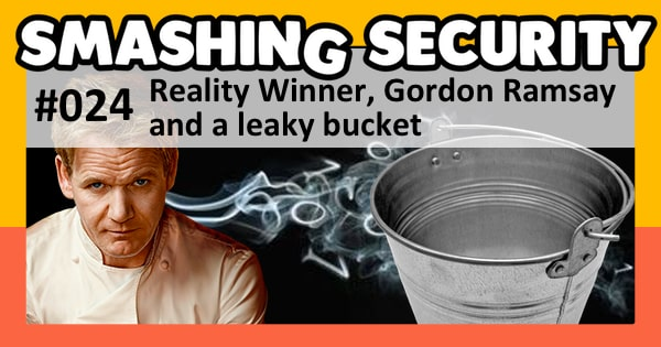 Smashing Security #024: Reality Winner, Gordon Ramsay and a leaky bucket