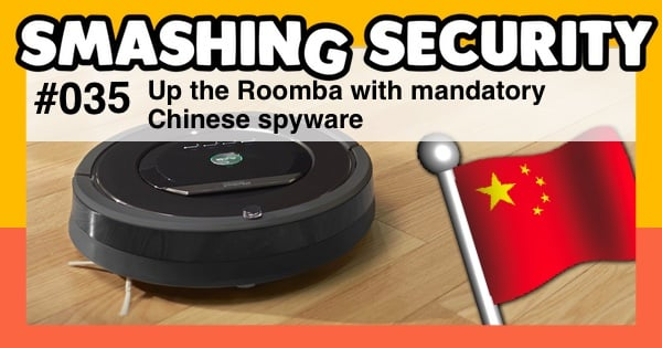 Smashing Security #035: Up the Roomba with mandatory Chinese spyware