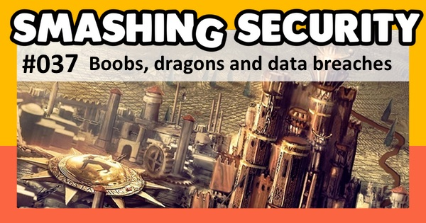 Smashing Security #037: Boobs, dragons and data breaches