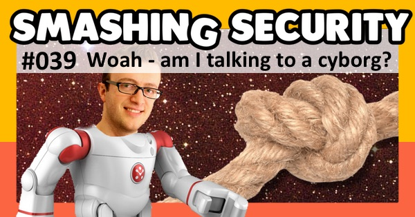 Smashing Security #039: Woah - are we talking to a cyborg?