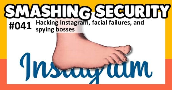 Smashing Security #41: Hacking Instagram, facial failures, and spying bosses