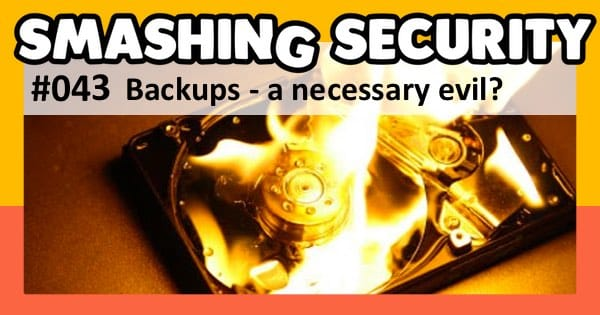 Smashing Security podcast #043: Backups - a necessary evil?