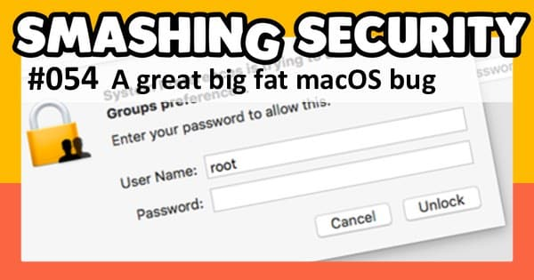 Smashing Security podcast #054: A great big fat macOS bug