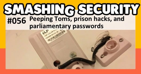 Smashing Security podcast #056: Peeping Toms, prison hacks, and parliamentary passwords