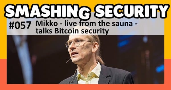 Smashing Security podcast #057: Mikko - live from the sauna - talks Bitcoin security