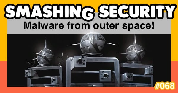 Smashing Security #068: Malware from outer space!
