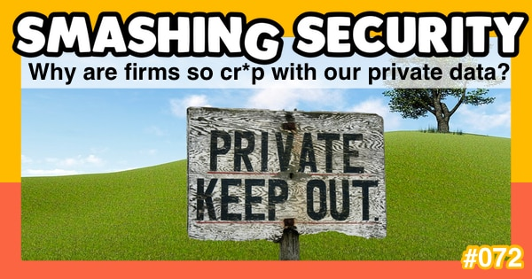 Smashing Security #072: Why are firms so cr*p with our private data?