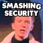 Smashing Security #073: Rick Astley: Never gonna hack you up