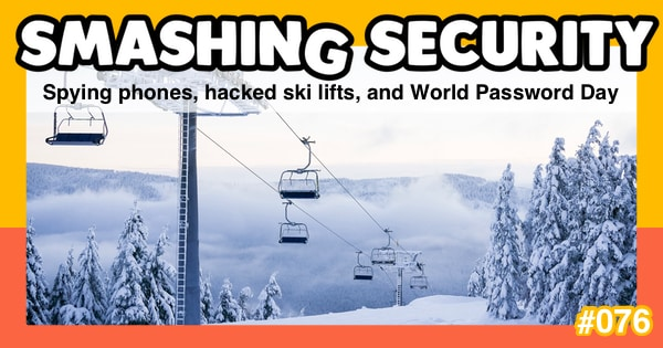 Smashing Security #076: Spying phones, hacked ski lifts, and World Password Day