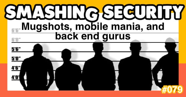 Smashing Security #079: Mugshots, mobile mania, and back end gurus