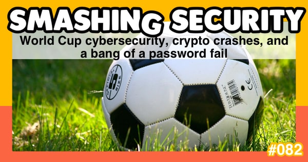 Smashing Security #082: World Cup cybersecurity, crypto crashes, and a bang of a password fail