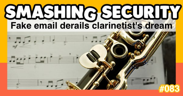 Smashing Security #083: Fake email derails clarinetist's dream