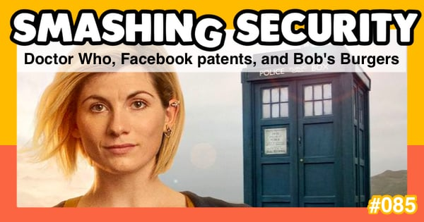 Smashing Security #085: Doctor Who, Facebook patents, and Bob's Burgers