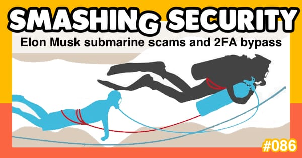 Smashing Security #086: Elon Musk submarine scams and 2FA bypass