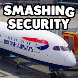 Smashing Security podcast #095: British Airways hack, Mac apps steal browser history, and one person has 285,000 texts leaked