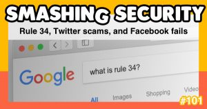 Smashing Security podcast #101: Rule 34, Twitter scams, and Facebook fails