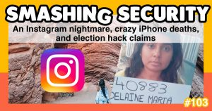 Smashing Security podcast #103: An Instagram nightmare, crazy iPhone deaths, and election hack claims