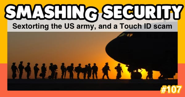 Smashing Security #107: Sextorting the US army, and a Touch ID scam
