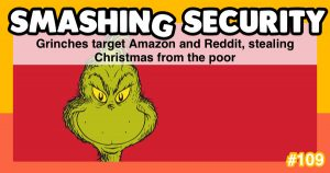 Smashing Security podcast #109: Grinches target Amazon and Reddit, stealing Christmas from the poor