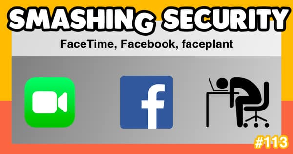 Smashing Security #113: FaceTime, Facebook, faceplant