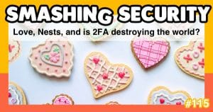 Smashing Security podcast #115: Love, Nests, and is 2FA destroying the world?