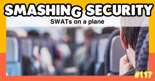 Smashing Security #117: SWATs on a plane