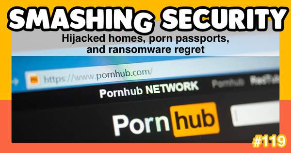 Smashing Security #119: Hijacked homes, porn passports, and ransomware regret