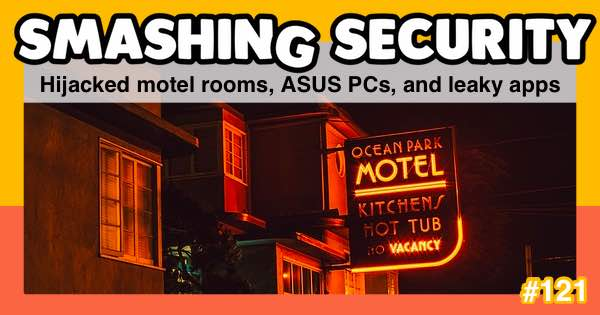 Smashing Security #121: Hijacked motel rooms, ASUS PCs, and leaky apps