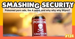 Smashing Security podcast #124: Poisoned porn ads, the A word, and why why why Wipro?