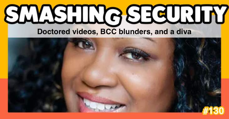 Smashing Security #130: Doctored videos, BCC blunders, and a diva