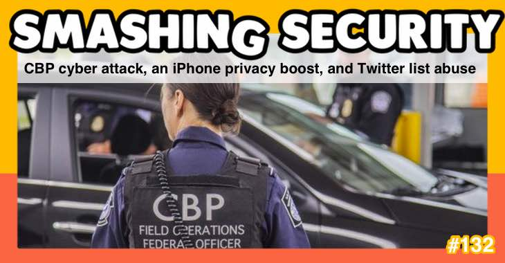 Smashing Security #132: CBP cyber attack, an iPhone privacy boost, and Twitter list abuse