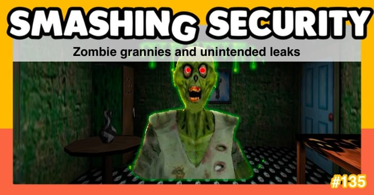 Smashing Security #135: Zombie grannies and unintended leaks