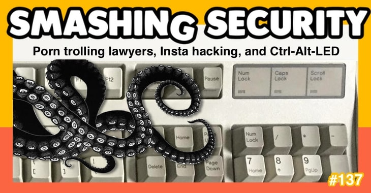 Smashing Security #137: Porn trolling lawyers, Insta hacking, and Ctrl-Alt-LED