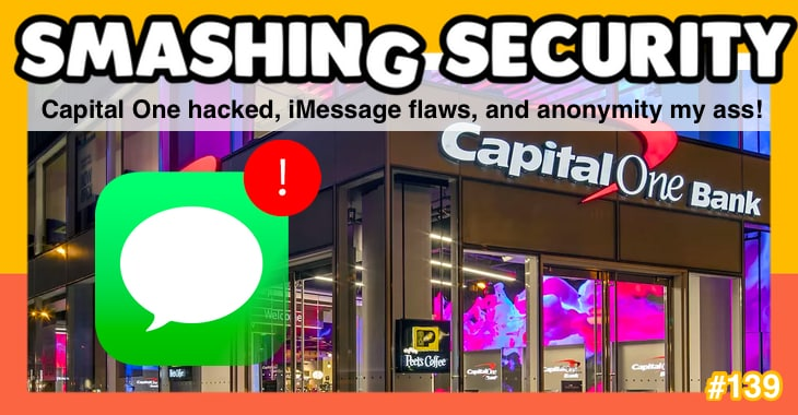 Smashing Security #139: Capital One hacked, iMessage flaws, and anonymity my ass!
