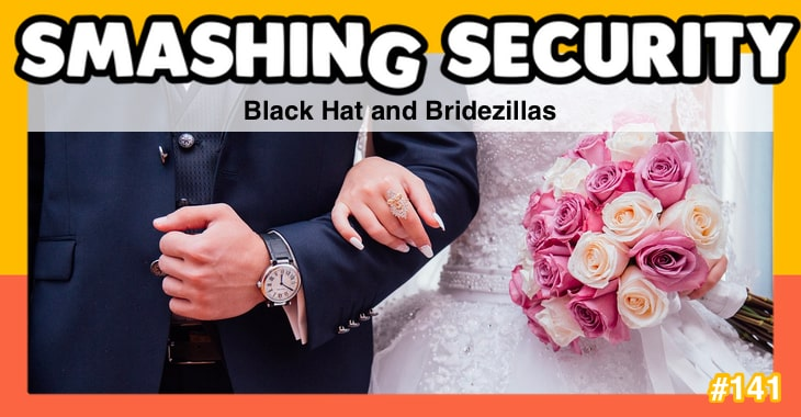 Smashing Security #141: Black Hat and Bridezillas
