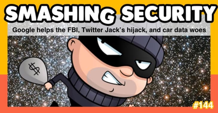 Smashing Security #144: Google helps the FBI, Twitter Jack's hijack, and car data woes