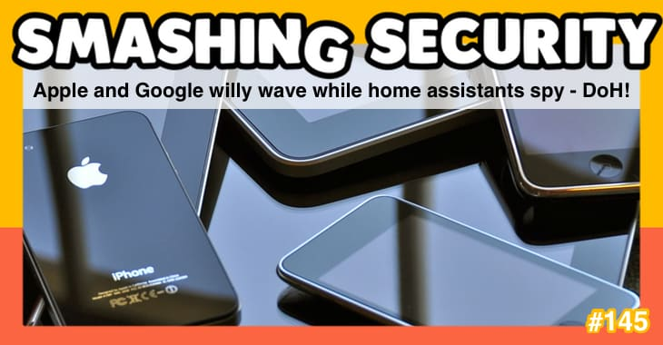 Smashing Security #145: Apple and Google willy wave while home assistants spy - DoH!