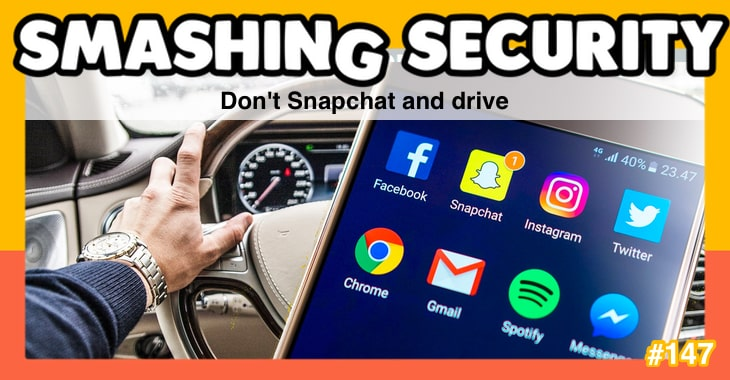 Smashing Security #147: Don't Snapchat and drive