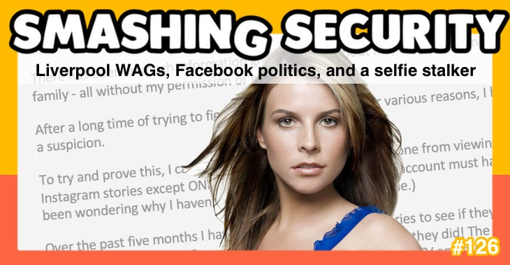 Smashing Security #150: Liverpool WAGs, Facebook politics, and a selfie stalker