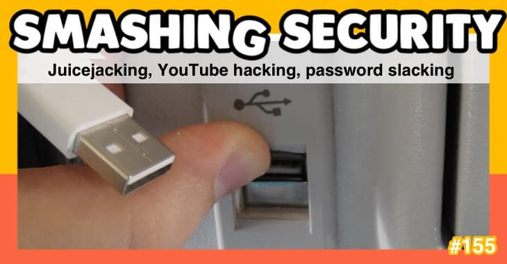 Smashing Security #155: Juicejacking, YouTube hacking, password slacking
