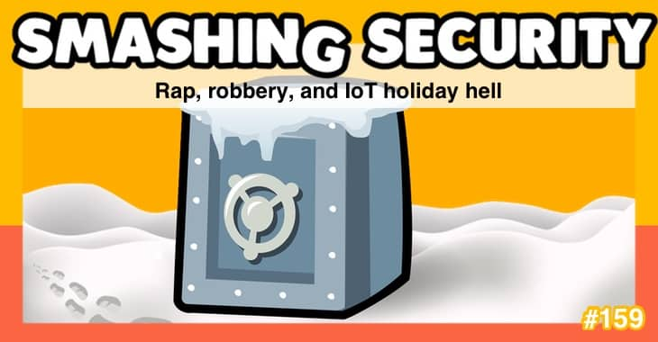 Smashing Security #159: Rap, robbery, and IoT holiday hell
