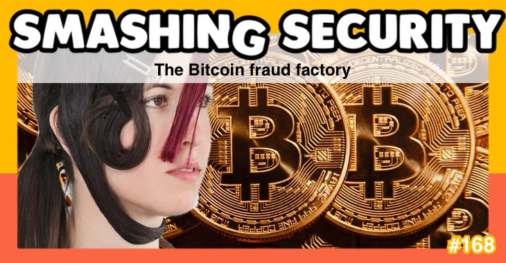 Smashing Security #168: The Bitcoin fraud factory