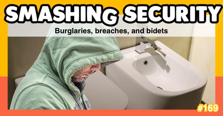 Smashing Security #169: Burglaries, breaches, and bidets