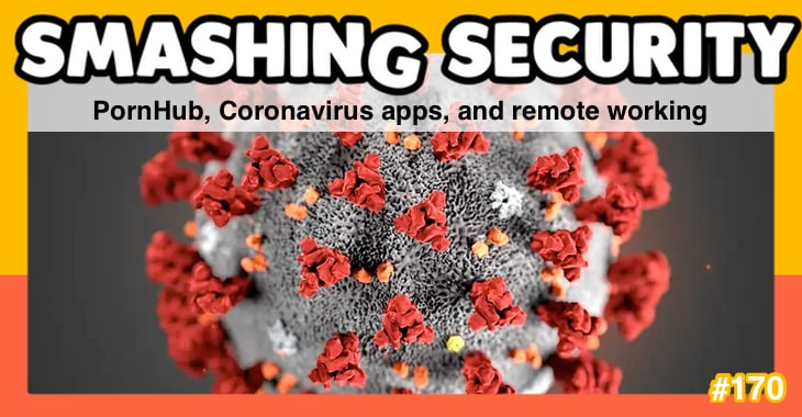 Smashing Security #170: PornHub, Coronavirus apps, and remote working