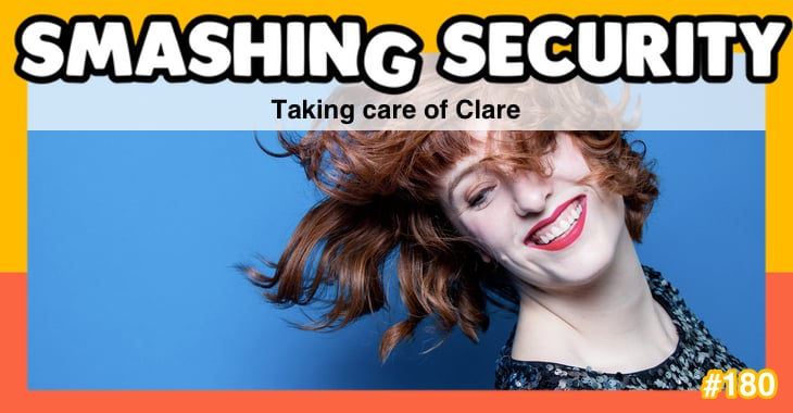 Smashing Security podcast #180: Taking care of Clare