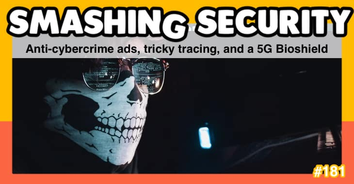 Smashing Security podcast #181: Anti-cybercrime ads, tricky tracing, and a 5G Bioshield