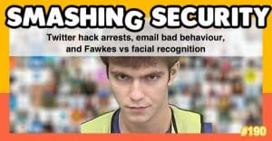 Smashing Security podcast #190: Twitter hack arrests, email bad behaviour, and Fawkes vs facial recognition