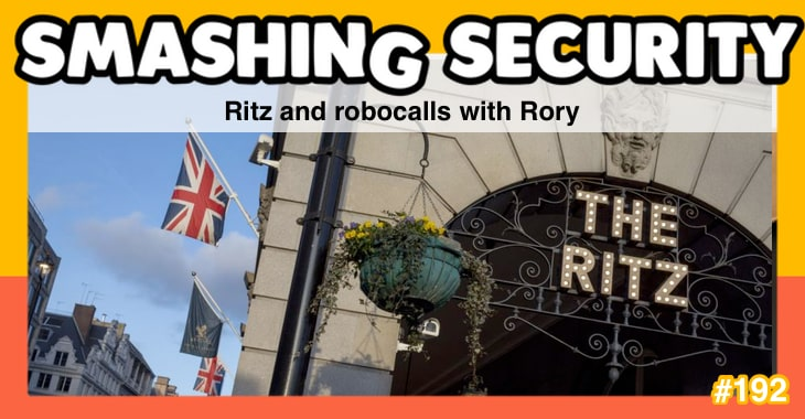 Smashing Security podcast #192: Ritz and robocalls with Rory