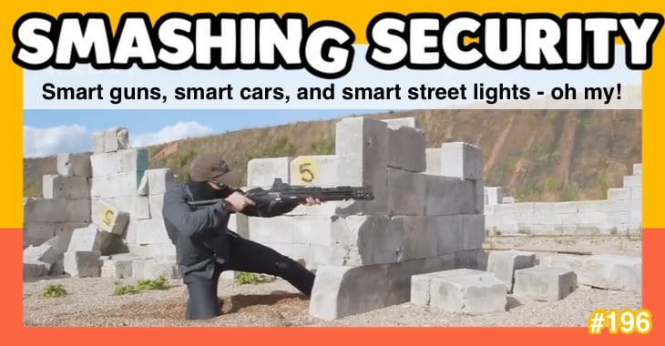 Smashing Security podcast #196: Smart guns, smart cars, and smart street lights - oh my!